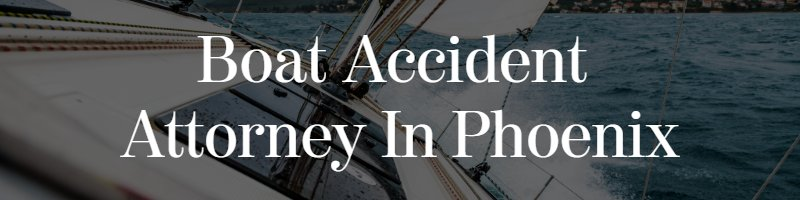 boat accident attorney in phoenix