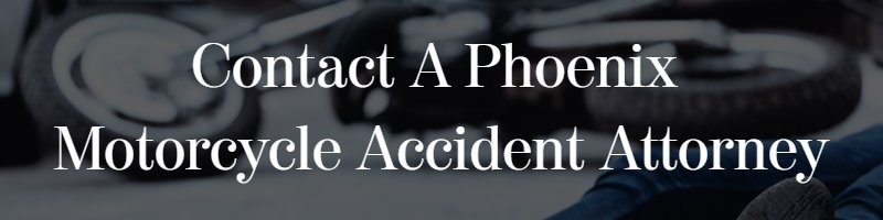 contact a phoenix motorcycle accident attorney