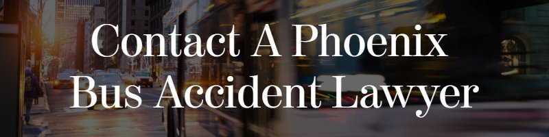contact a phoenix bus accident lawyer
